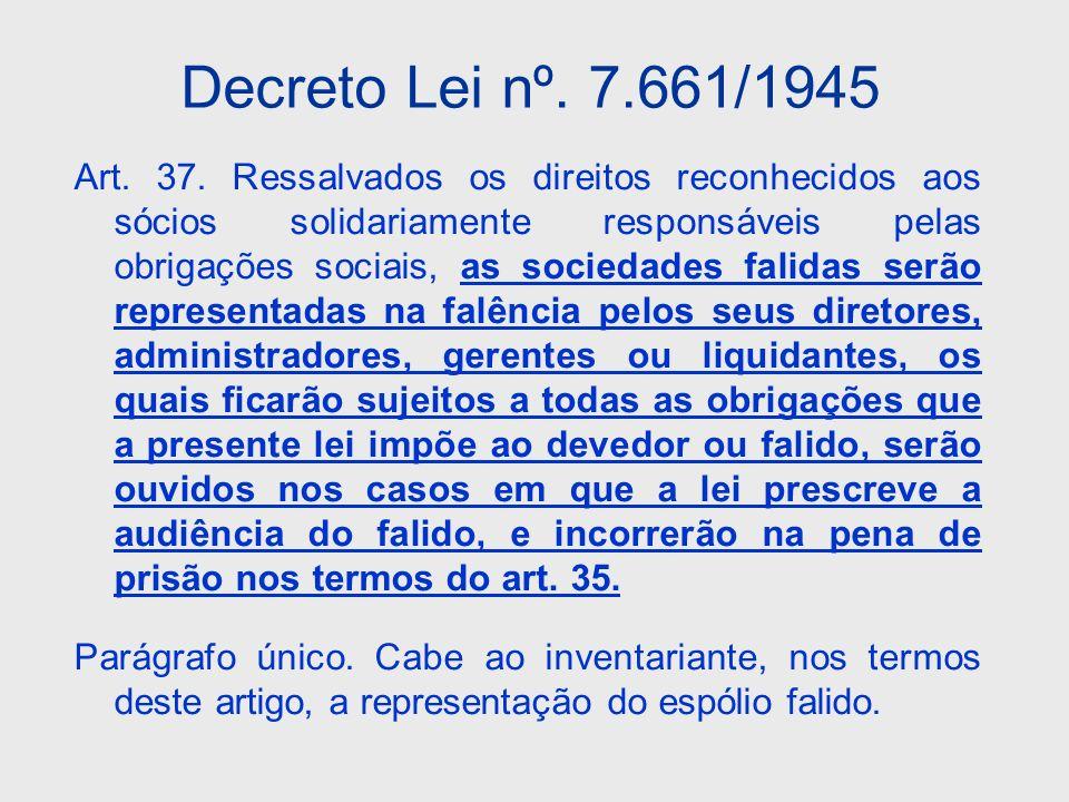 Decreto Lei nº. 7.661/1945 Art. 37. Ressalvados os direitos reconhecidos aos sócios solidariamente responsáveis pelas obrigações sociais, as sociedade