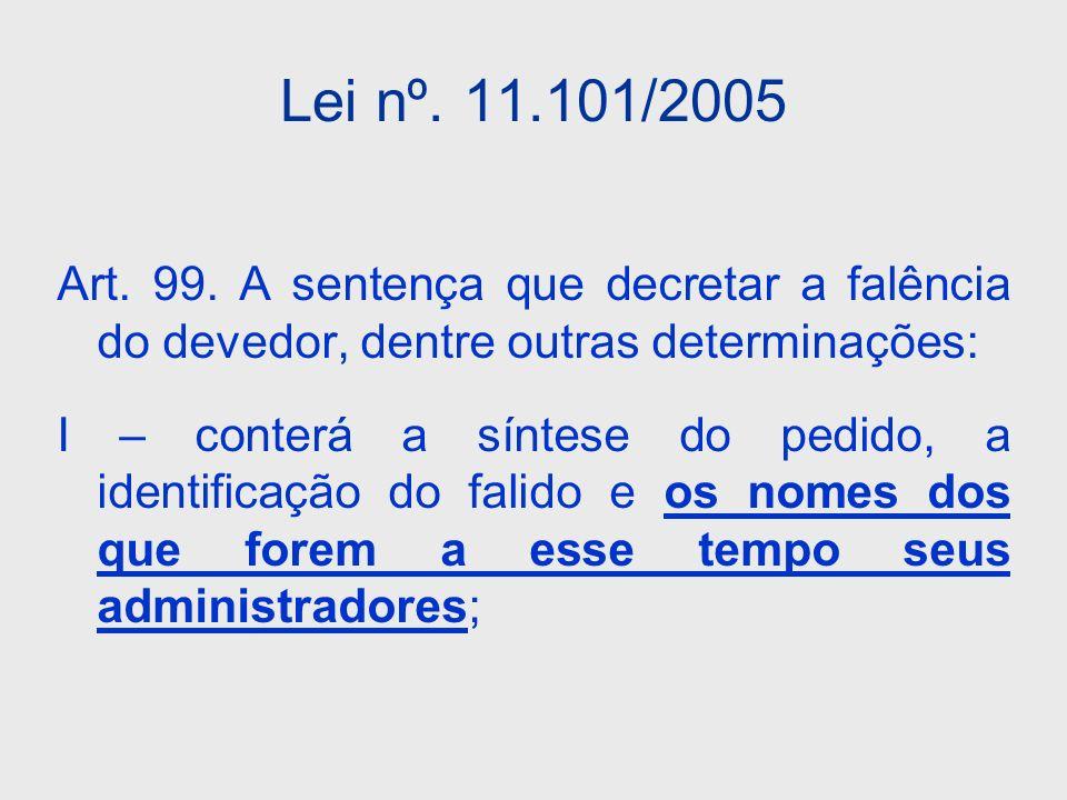 Lei nº. 11.101/2005 Art. 99. A sentença que decretar a falência do devedor, dentre outras determinações: I – conterá a síntese do pedido, a identifica