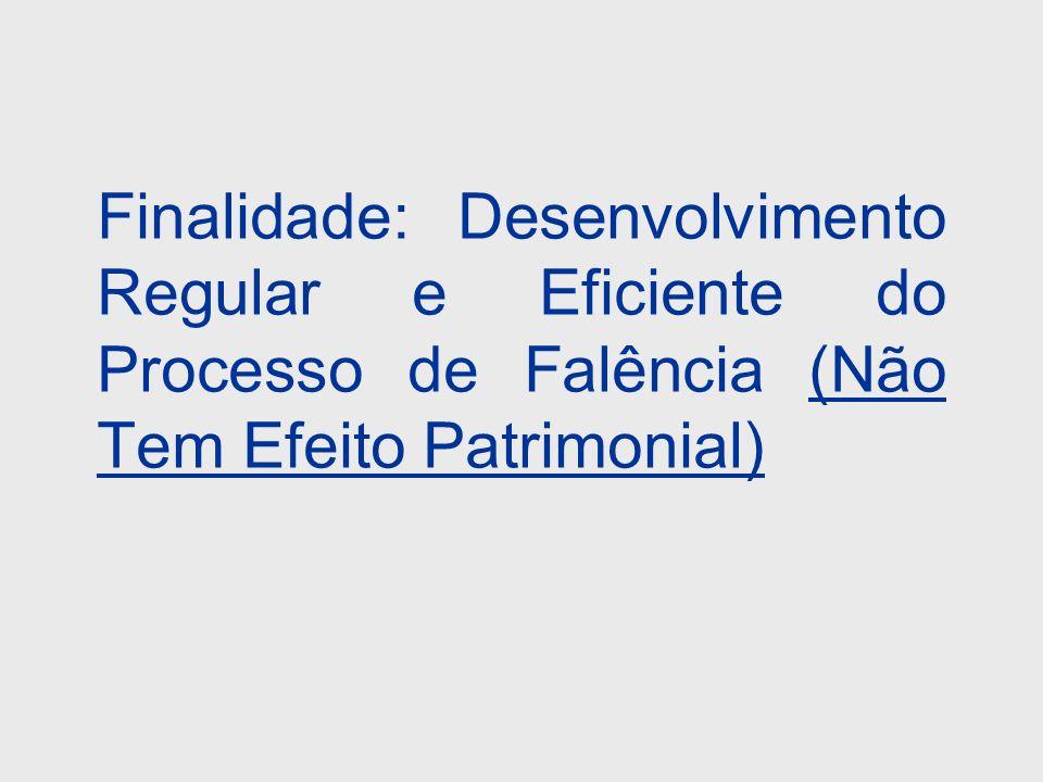 Finalidade: Desenvolvimento Regular e Eficiente do Processo de Falência (Não Tem Efeito Patrimonial)