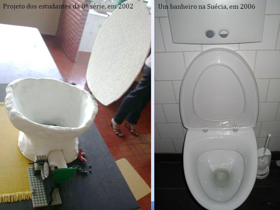 Projeto dos estudantes da 8ª série, em 2002 Um banheiro na Suécia, em 2006