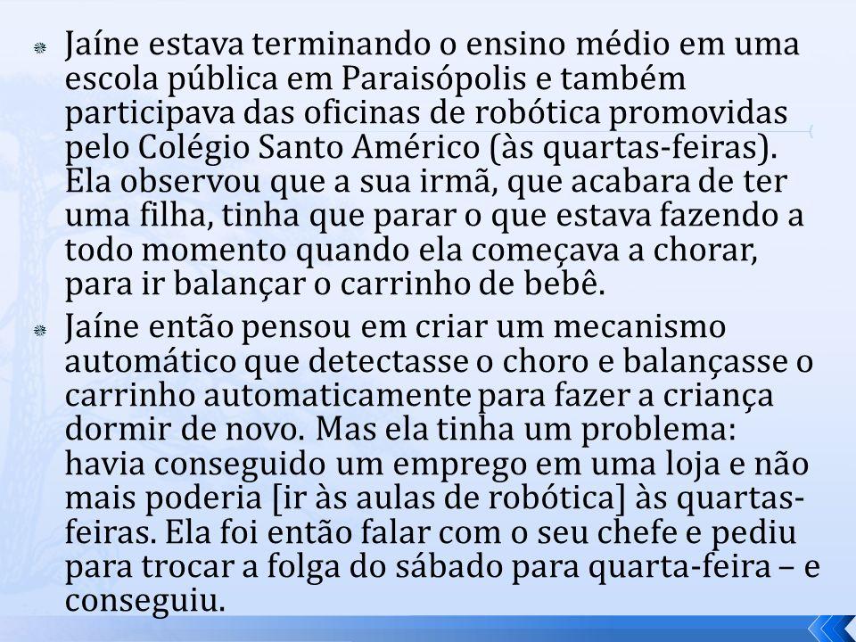 Jaíne estava terminando o ensino médio em uma escola pública em Paraisópolis e também participava das oficinas de robótica promovidas pelo Colégio San