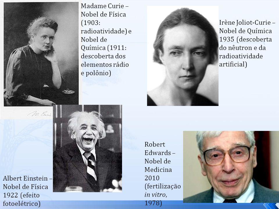 Robert Edwards – Nobel de Medicina 2010 (fertilização in vitro, 1978) Albert Einstein – Nobel de Física 1922 (efeito fotoelétrico) Irène Joliot-Curie