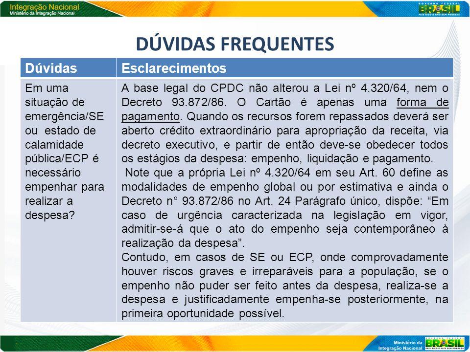 DÚVIDAS FREQUENTES DúvidasEsclarecimentos Em uma situação de emergência/SE ou estado de calamidade pública/ECP é necessário empenhar para realizar a d