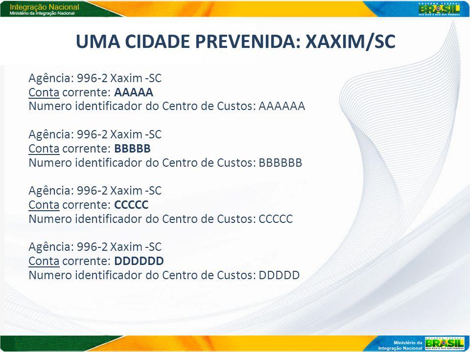 UMA CIDADE PREVENIDA: XAXIM/SC Agência: 996-2 Xaxim -SC Conta corrente: AAAAA Numero identificador do Centro de Custos: AAAAAA Agência: 996-2 Xaxim -S