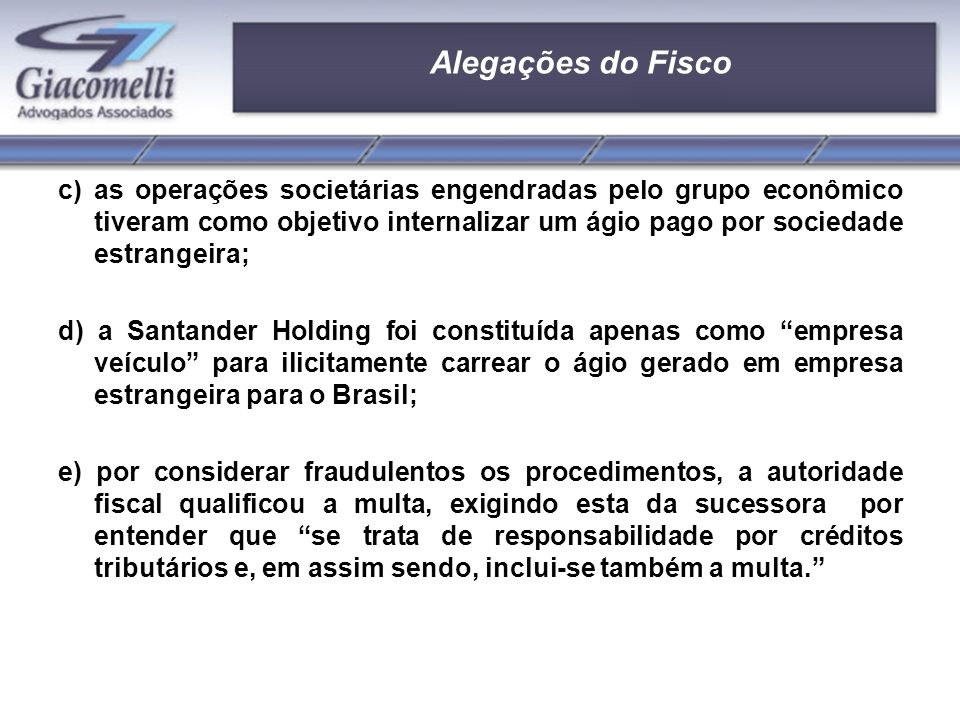Alegações da Procuradoria da Fazenda Nacional a Fiscalização pretendeu negar o direito de amortização ao Santander Hispano, mas este efetivamente nada amortizou, sendo que em verdade.
