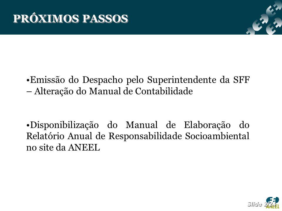 PRÓXIMOS PASSOS Slide 2/24 Emissão do Despacho pelo Superintendente da SFF – Alteração do Manual de Contabilidade Disponibilização do Manual de Elabor