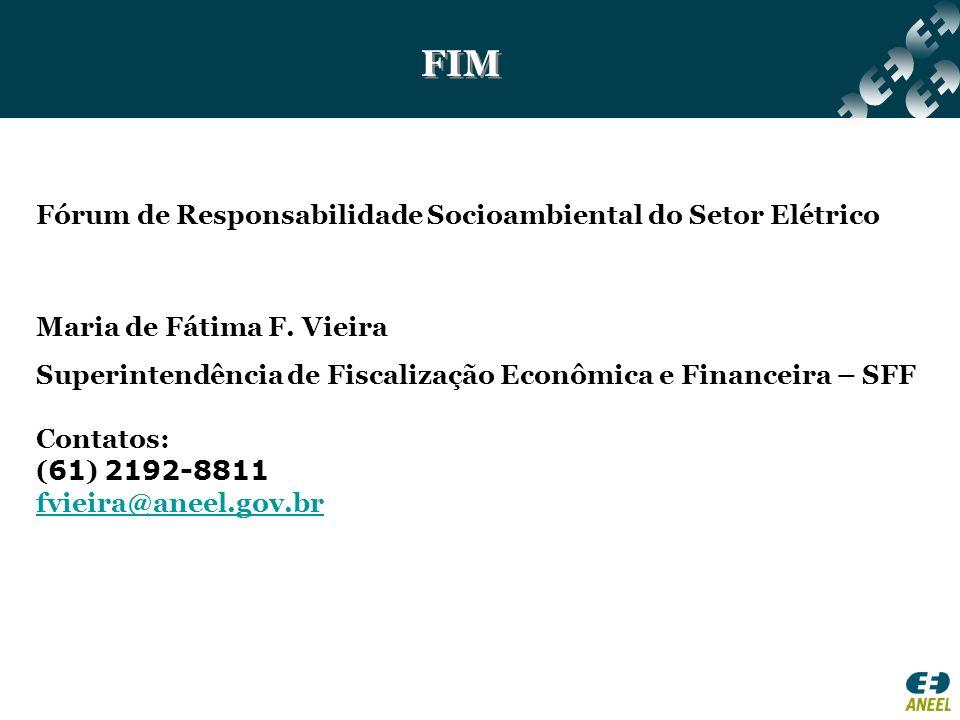 FIM Fórum de Responsabilidade Socioambiental do Setor Elétrico Maria de Fátima F. Vieira Superintendência de Fiscalização Econômica e Financeira – SFF