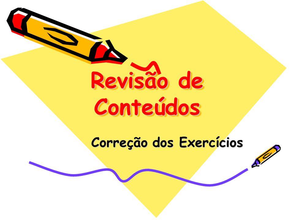 Revisão de Conteúdos Correção dos Exercícios