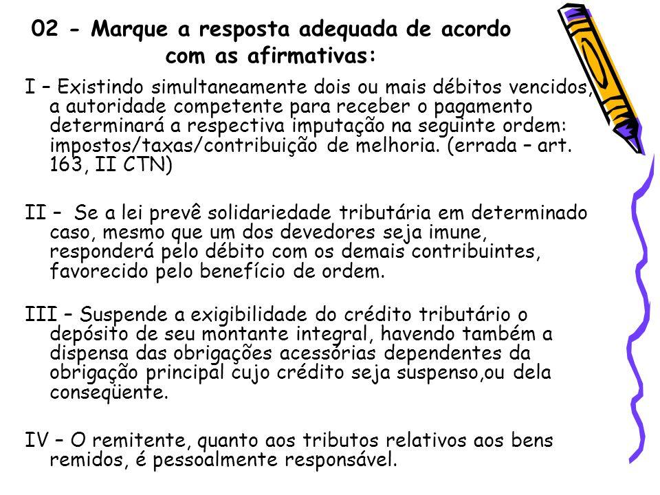 02 - Marque a resposta adequada de acordo com as afirmativas: I – Existindo simultaneamente dois ou mais débitos vencidos, a autoridade competente par