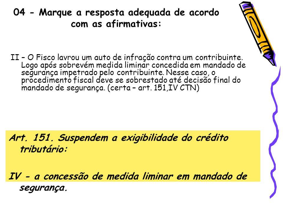 04 - Marque a resposta adequada de acordo com as afirmativas: II – O Fisco lavrou um auto de infração contra um contribuinte. Logo após sobrevém medid