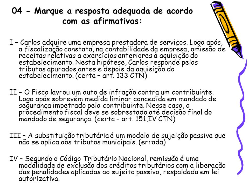 04 - Marque a resposta adequada de acordo com as afirmativas: I – Carlos adquire uma empresa prestadora de serviços. Logo após, a fiscalização constat