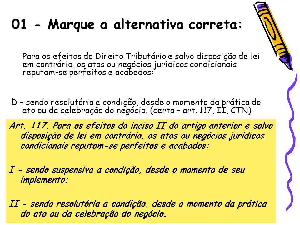 01 - Marque a alternativa correta: Para os efeitos do Direito Tributário e salvo disposição de lei em contrário, os atos ou negócios jurídicos condici
