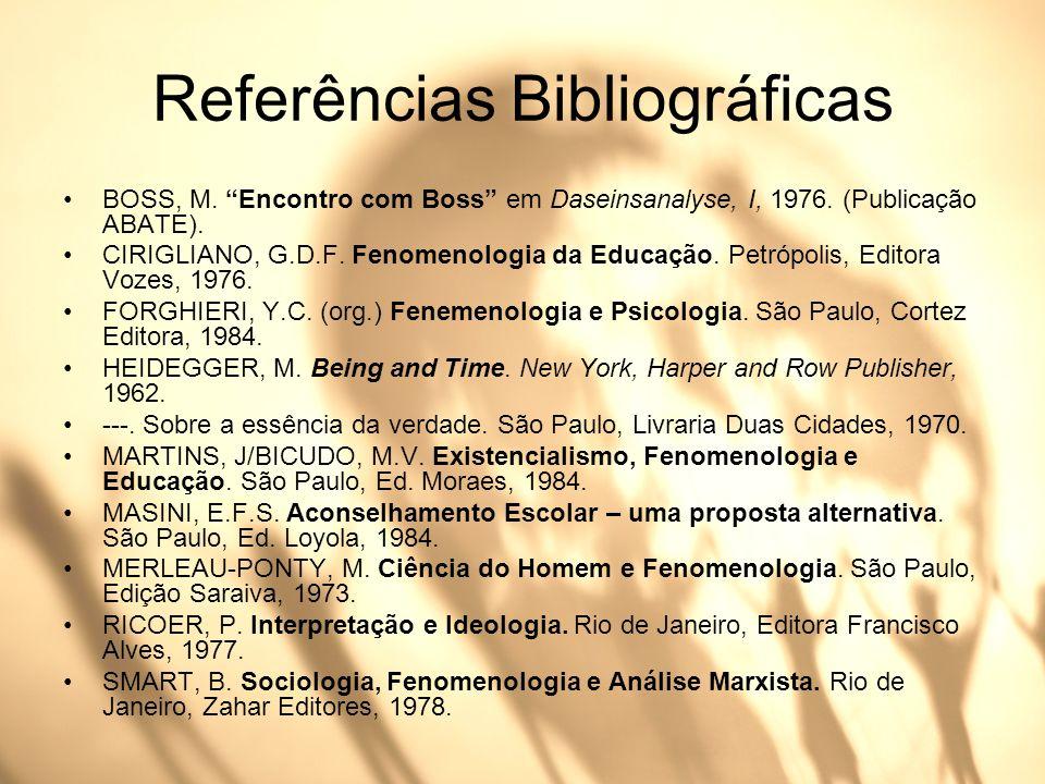 Referências Bibliográficas BOSS, M. Encontro com Boss em Daseinsanalyse, I, 1976. (Publicação ABATE). CIRIGLIANO, G.D.F. Fenomenologia da Educação. Pe