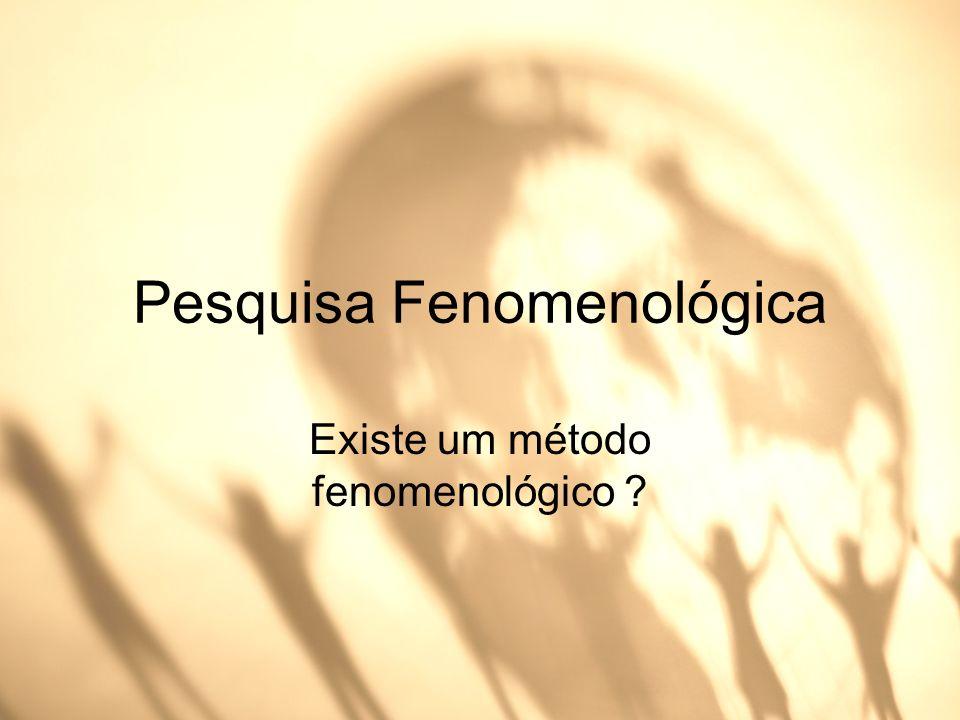 Pesquisa Fenomenológica Existe um método fenomenológico ?