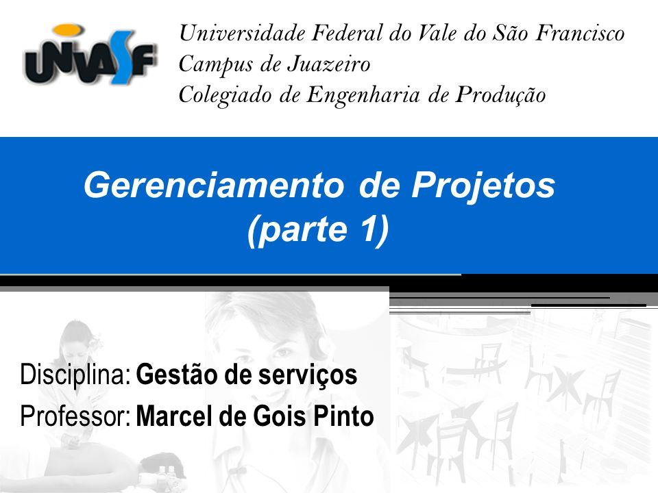 Universidade Federal do Vale do São Francisco Campus de Juazeiro Colegiado de Engenharia de Produção Gerenciamento de Projetos (parte 1) Disciplina: G