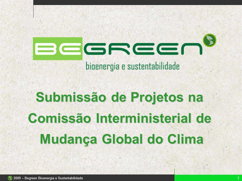 Submissão de Projetos na Comissão Interministerial de Mudança Global do Clima 1 2009 – Begreen Bioenergia e Sustentabilidade