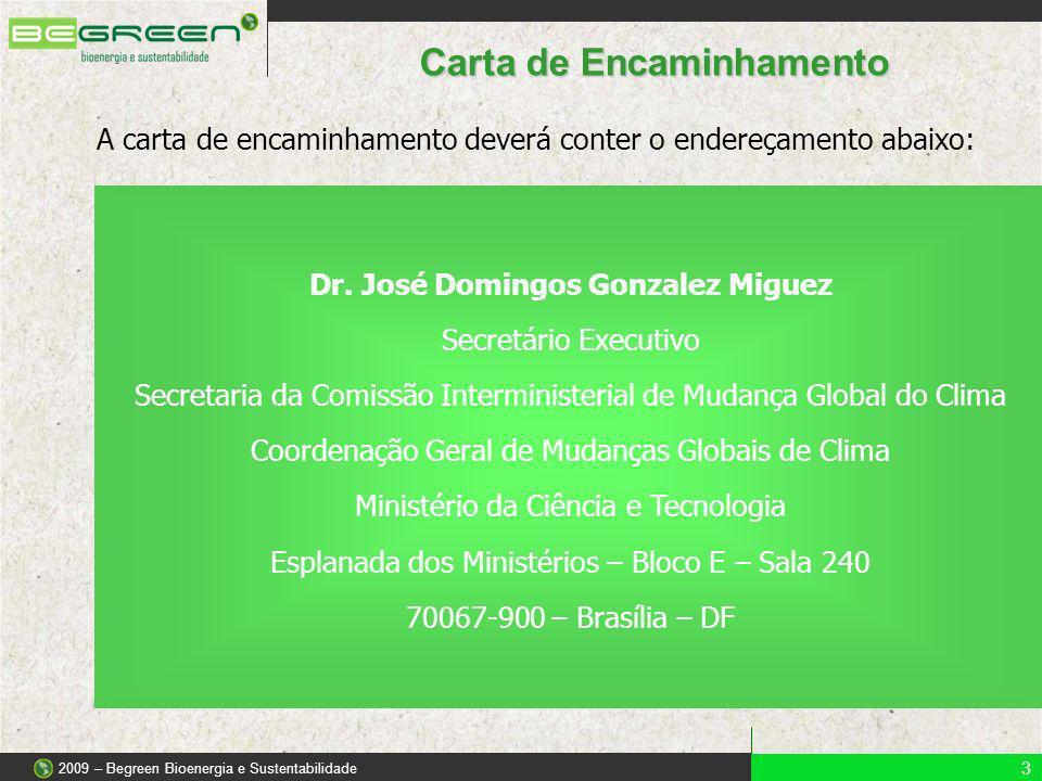A carta de encaminhamento deverá conter o endereçamento abaixo: Dr. José Domingos Gonzalez Miguez Secretário Executivo Secretaria da Comissão Intermin