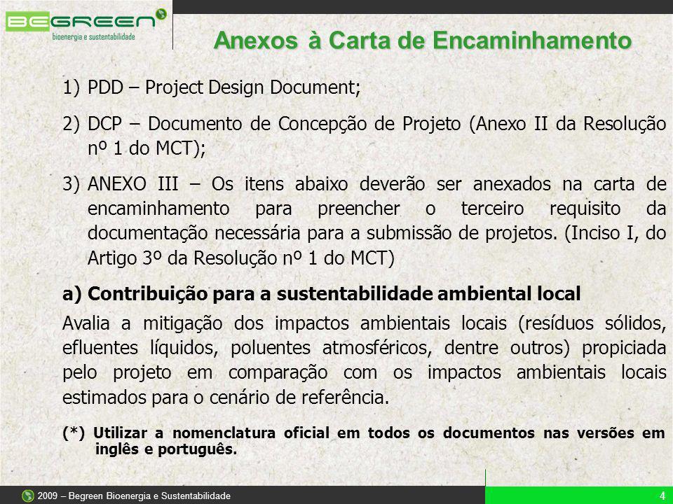1)PDD – Project Design Document; 2)DCP – Documento de Concepção de Projeto (Anexo II da Resolução nº 1 do MCT); 3)ANEXO III – Os itens abaixo deverão