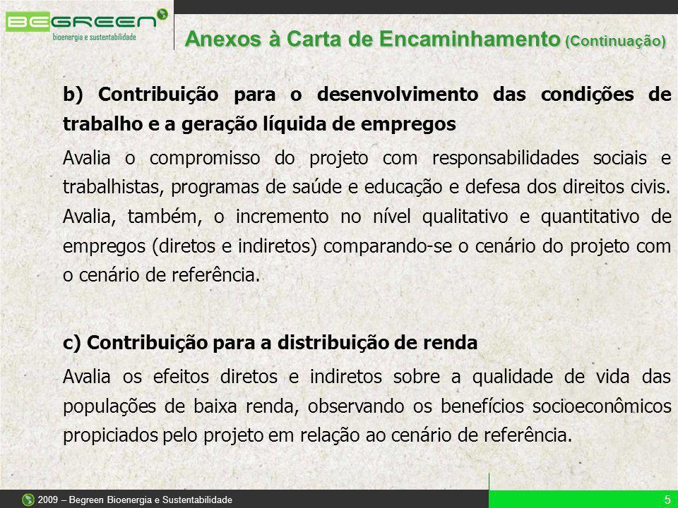 b) Contribuição para o desenvolvimento das condições de trabalho e a geração líquida de empregos Avalia o compromisso do projeto com responsabilidades