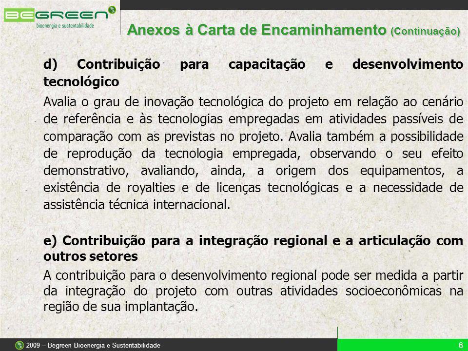 d) Contribuição para capacitação e desenvolvimento tecnológico Avalia o grau de inovação tecnológica do projeto em relação ao cenário de referência e