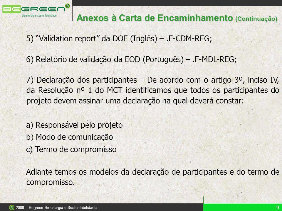 5) Validation report da DOE (Inglês) –.F-CDM-REG; 6) Relatório de validação da EOD (Português) –.F-MDL-REG; 7) Declaração dos participantes – De acord