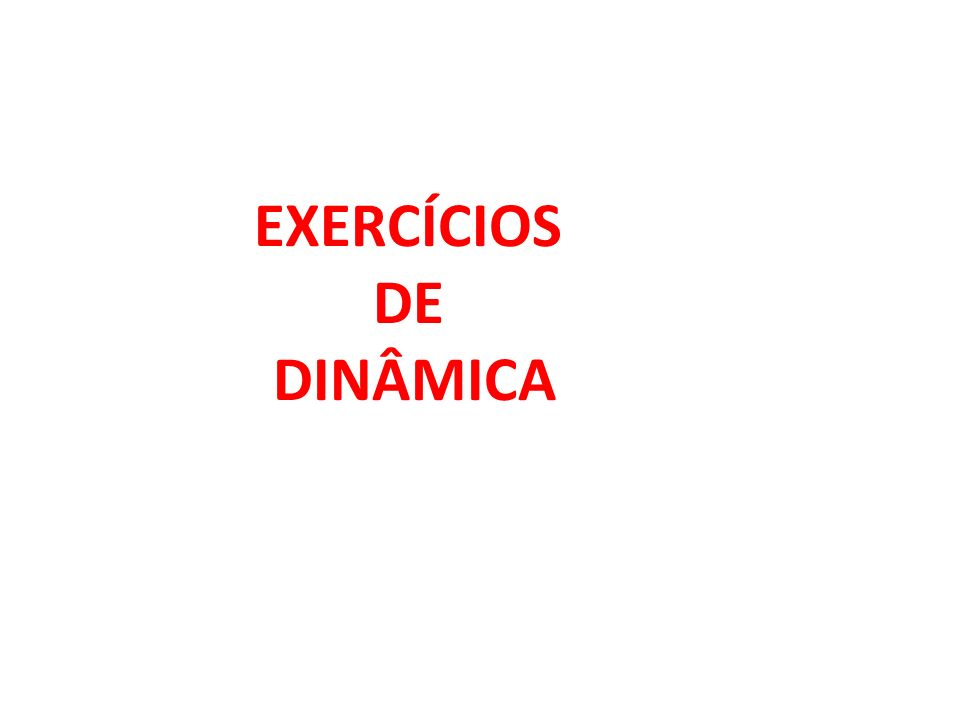 EXERCÍCIOS DE DINÂMICA