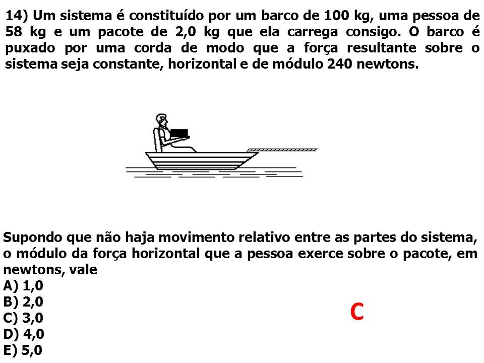 14) Um sistema é constituído por um barco de 100 kg, uma pessoa de 58 kg e um pacote de 2,0 kg que ela carrega consigo. O barco é puxado por uma corda