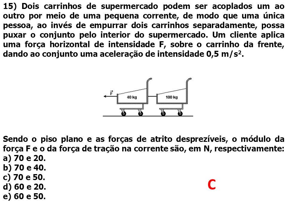 15) Dois carrinhos de supermercado podem ser acoplados um ao outro por meio de uma pequena corrente, de modo que uma única pessoa, ao invés de empurra