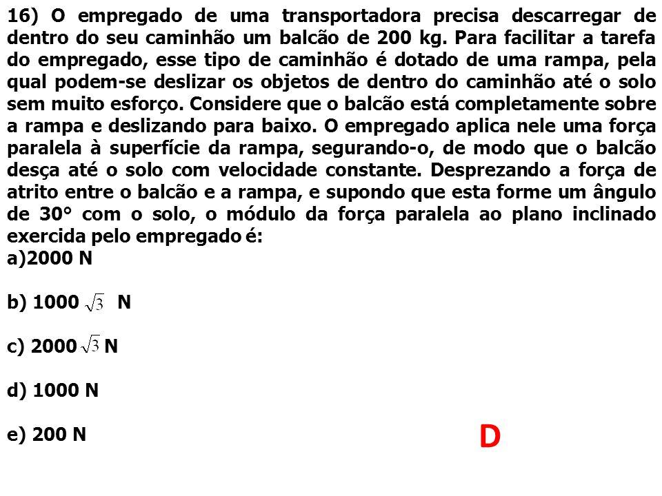 16) O empregado de uma transportadora precisa descarregar de dentro do seu caminhão um balcão de 200 kg. Para facilitar a tarefa do empregado, esse ti