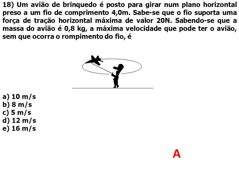 18) Um avião de brinquedo é posto para girar num plano horizontal preso a um fio de comprimento 4,0m. Sabe-se que o fio suporta uma força de tração ho