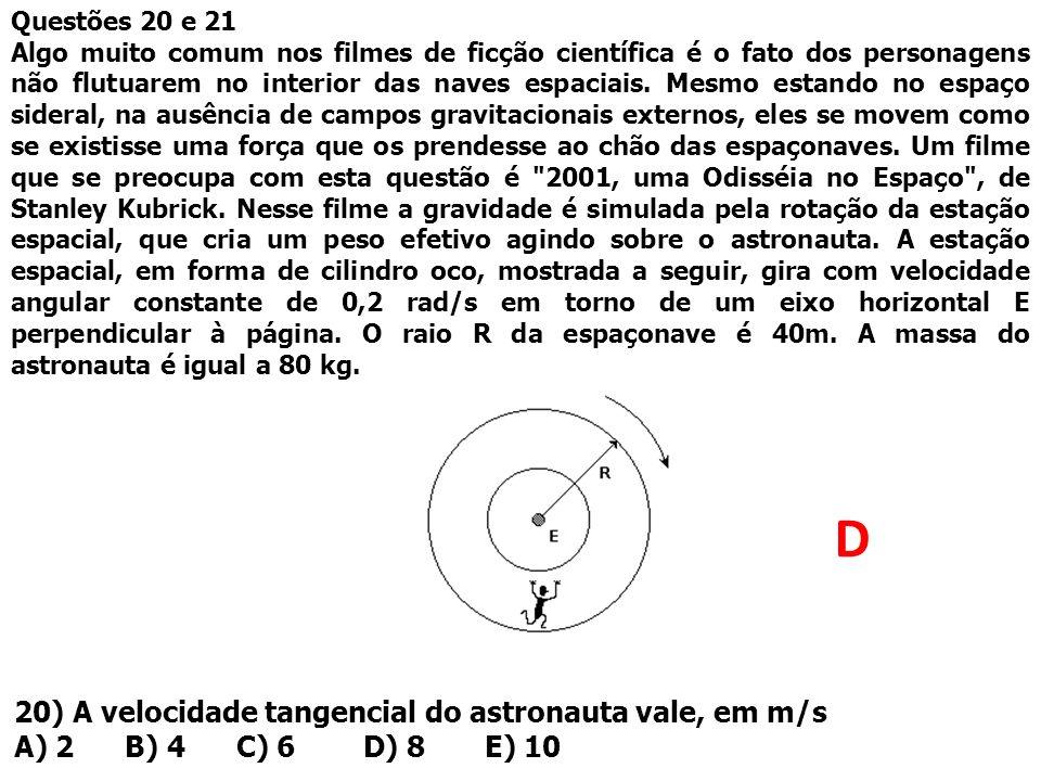 Questões 20 e 21 Algo muito comum nos filmes de ficção científica é o fato dos personagens não flutuarem no interior das naves espaciais. Mesmo estand
