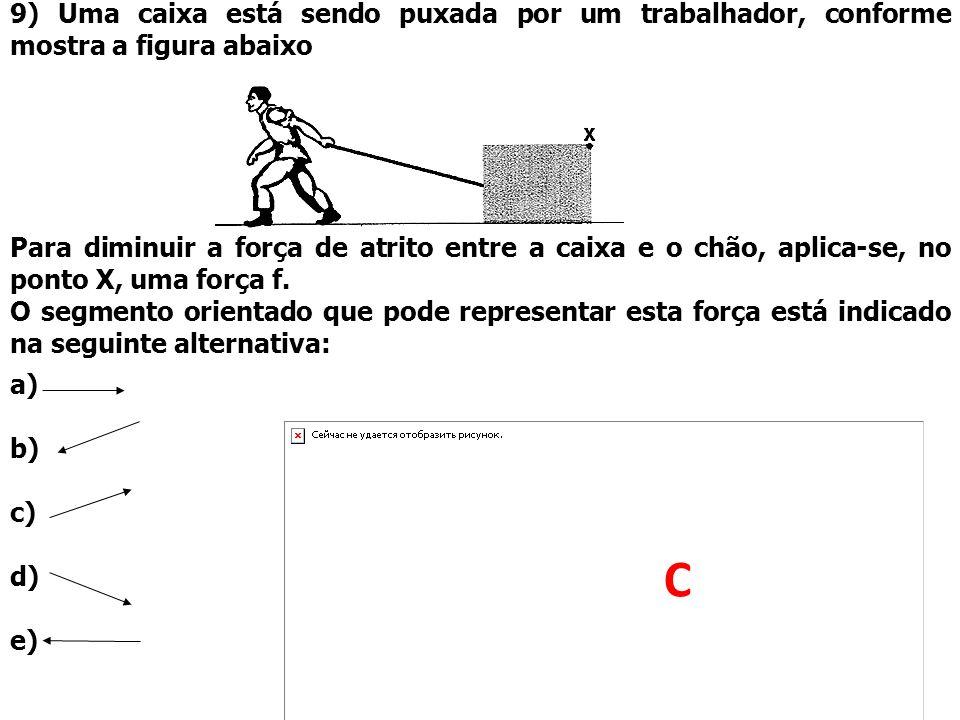 9) Uma caixa está sendo puxada por um trabalhador, conforme mostra a figura abaixo Para diminuir a força de atrito entre a caixa e o chão, aplica-se,