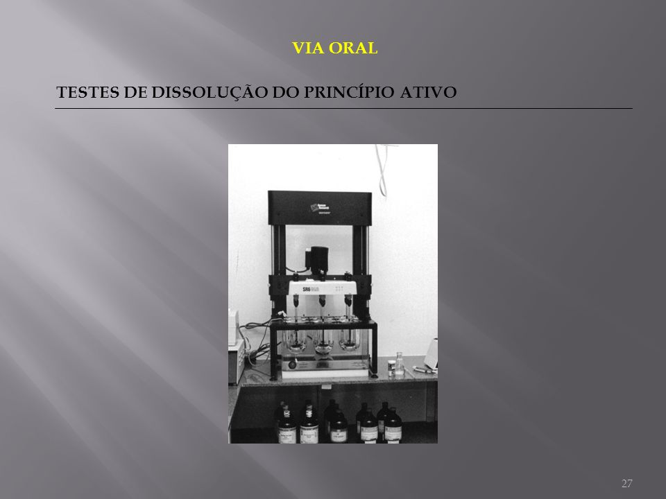 27 VIA ORAL TESTES DE DISSOLUÇÃO DO PRINCÍPIO ATIVO