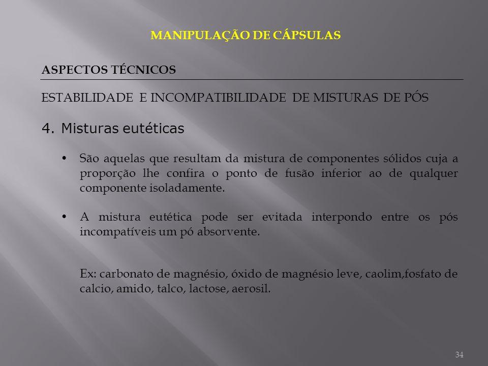 34 4.Misturas eutéticas MANIPULAÇÃO DE CÁPSULAS ASPECTOS TÉCNICOS ESTABILIDADE E INCOMPATIBILIDADE DE MISTURAS DE PÓS São aquelas que resultam da mist