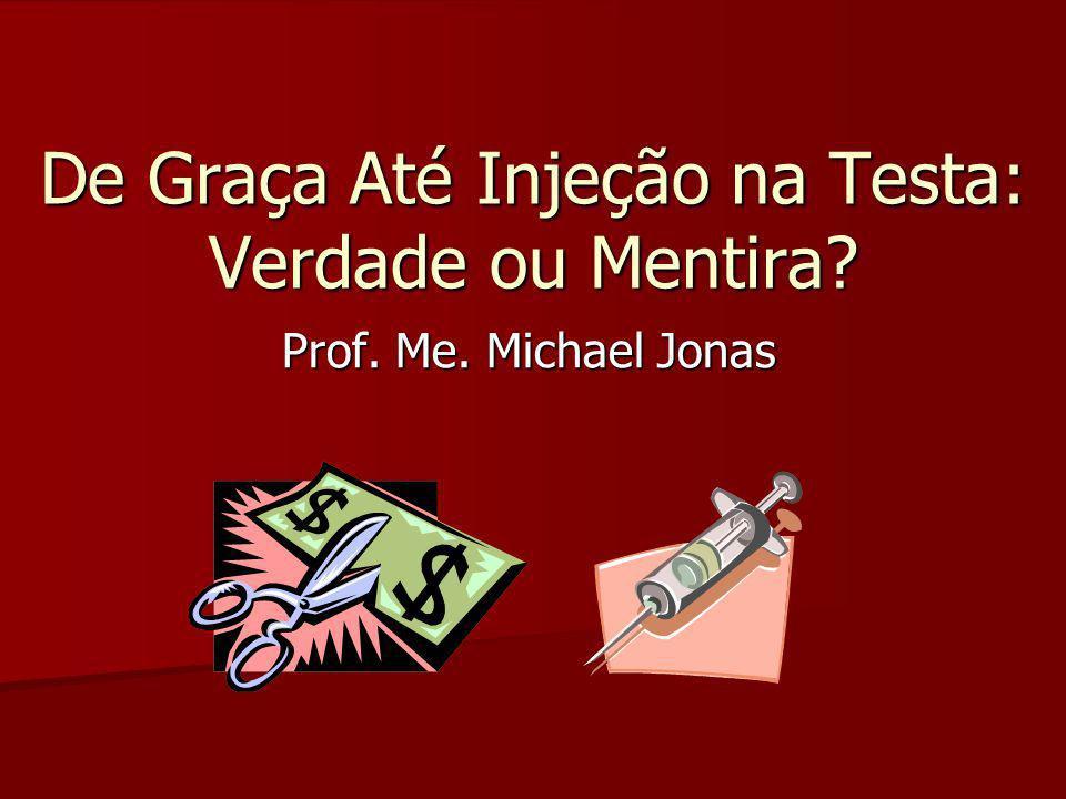 De Graça Até Injeção na Testa: Verdade ou Mentira? Prof. Me. Michael Jonas
