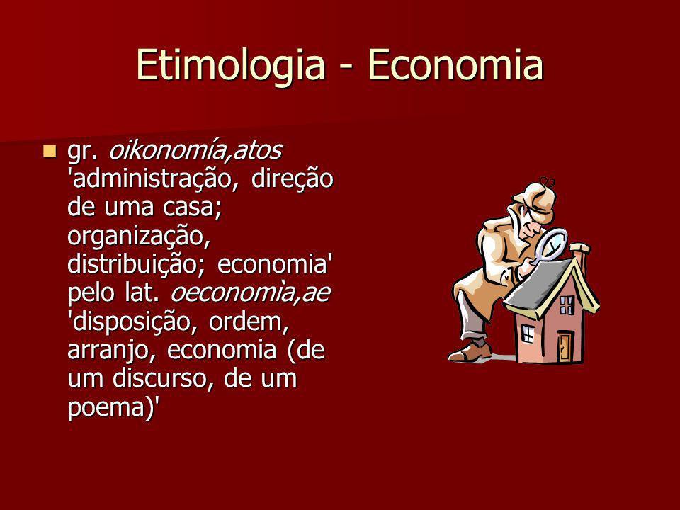 Etimologia - Economia gr. oikonomía,atos 'administração, direção de uma casa; organização, distribuição; economia' pelo lat. oeconomìa,ae 'disposição,