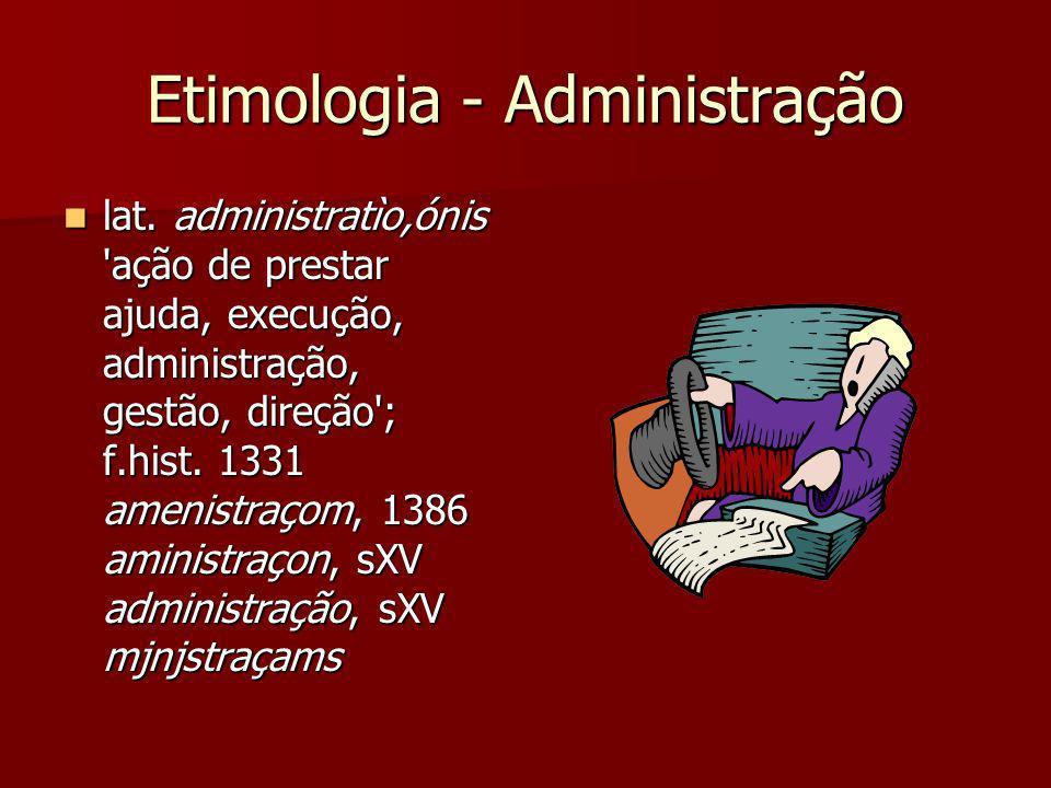 Etimologia - Administração lat. administratìo,ónis 'ação de prestar ajuda, execução, administração, gestão, direção'; f.hist. 1331 amenistraçom, 1386