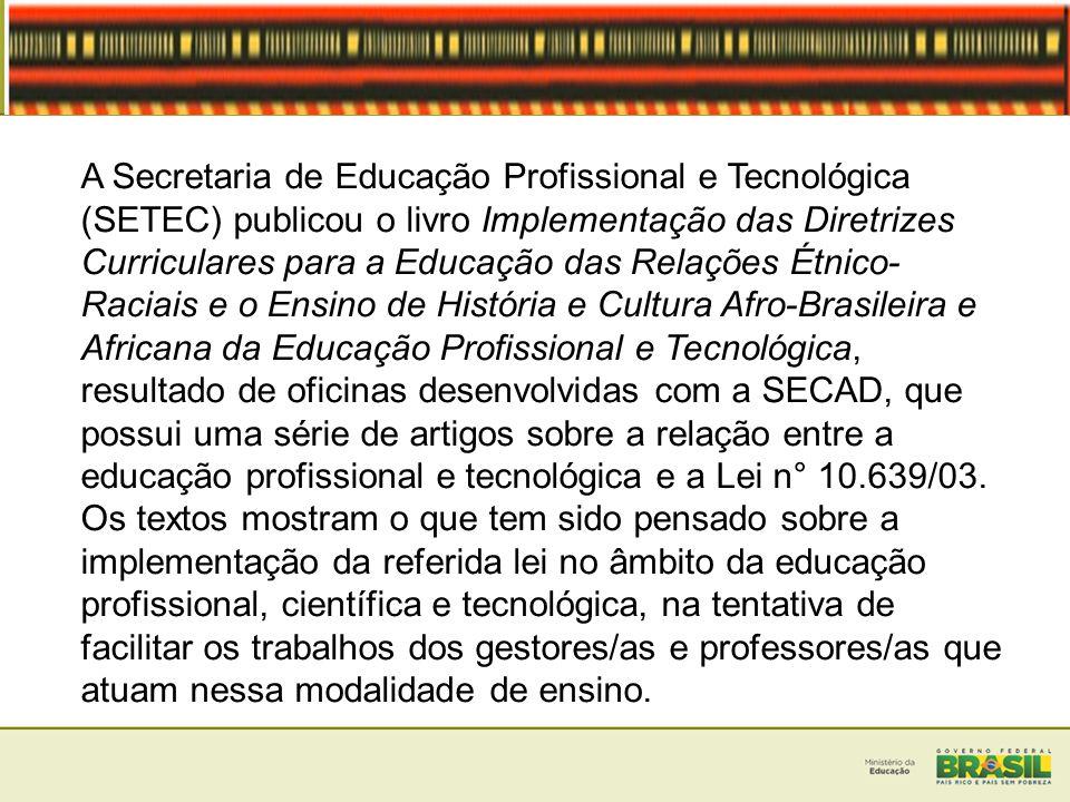 A Secretaria de Educação Profissional e Tecnológica (SETEC) publicou o livro Implementação das Diretrizes Curriculares para a Educação das Relações Ét