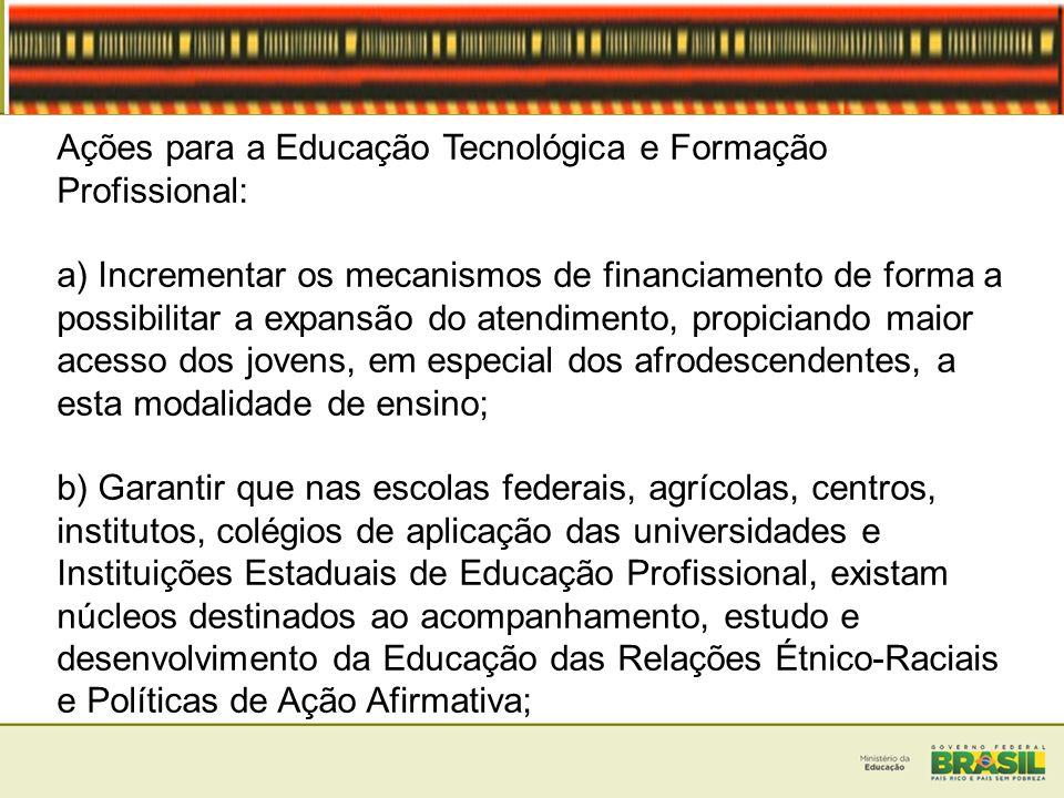 Ações para a Educação Tecnológica e Formação Profissional: a) Incrementar os mecanismos de financiamento de forma a possibilitar a expansão do atendim