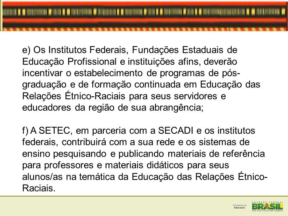 e) Os Institutos Federais, Fundações Estaduais de Educação Profissional e instituições afins, deverão incentivar o estabelecimento de programas de pós