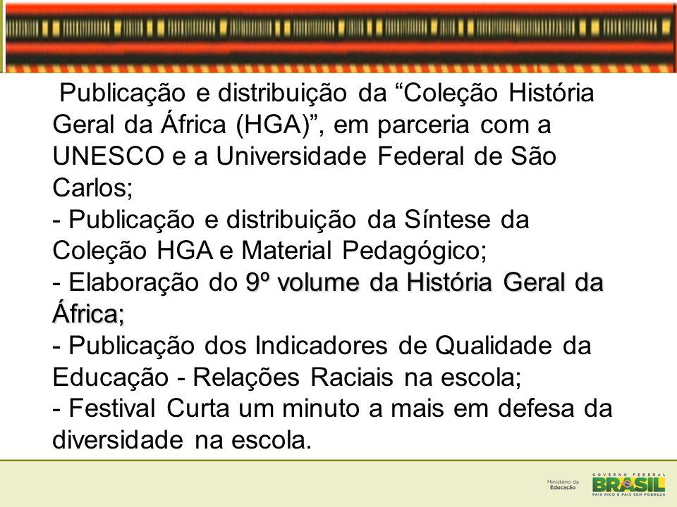 Publicação e distribuição da Coleção História Geral da África (HGA), em parceria com a UNESCO e a Universidade Federal de São Carlos; - Publicação e d