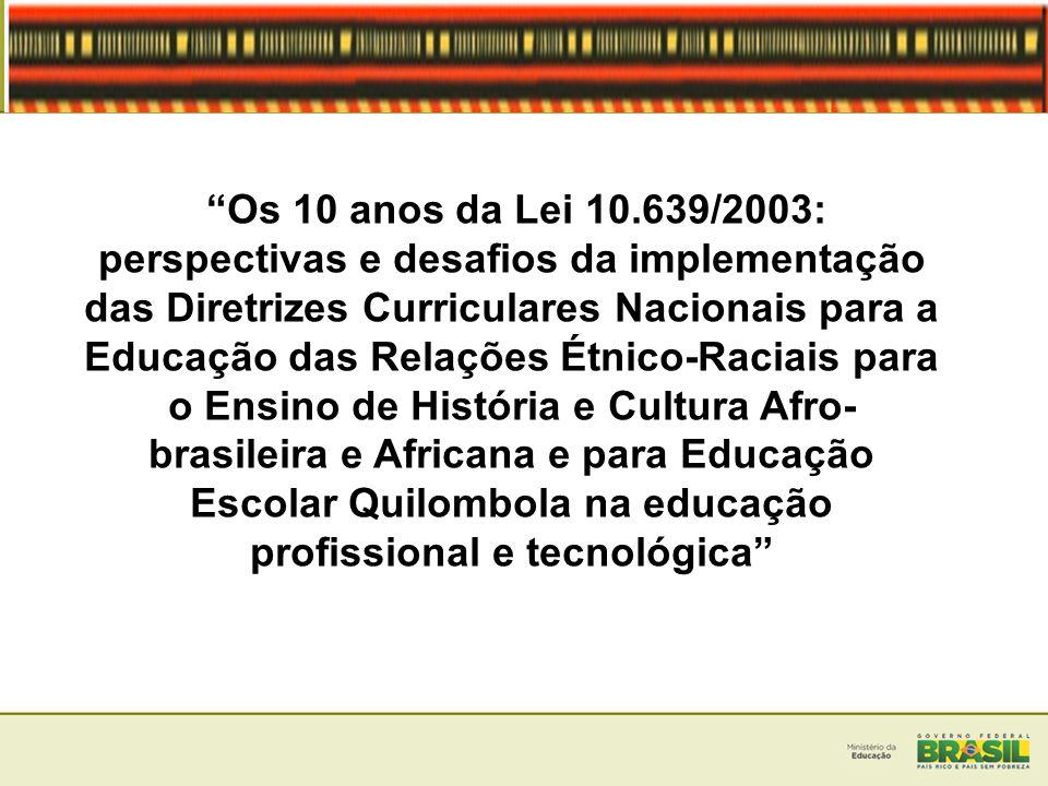 Lei nº 10.639/03 – 10 anos Assinada para atender as reivindicações do movimento negro da década de 70 e que a partir da década de 80 tem as ações intensificadas para: - retratação - reconhecimento - valorização