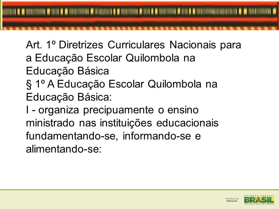 Art. 1º Diretrizes Curriculares Nacionais para a Educação Escolar Quilombola na Educação Básica § 1º A Educação Escolar Quilombola na Educação Básica: