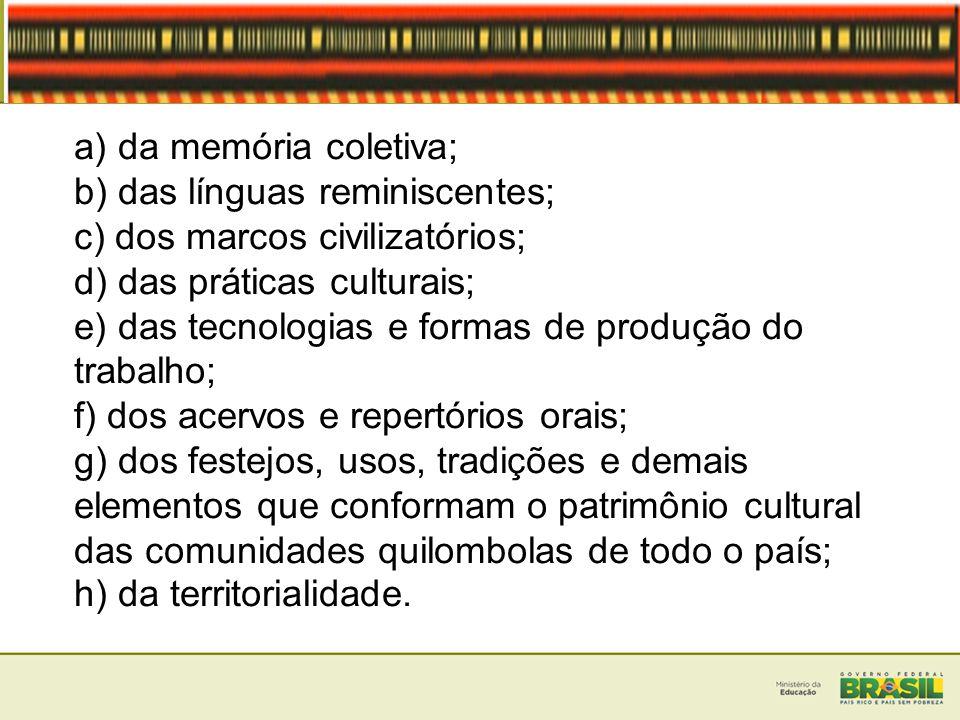a) da memória coletiva; b) das línguas reminiscentes; c) dos marcos civilizatórios; d) das práticas culturais; e) das tecnologias e formas de produção
