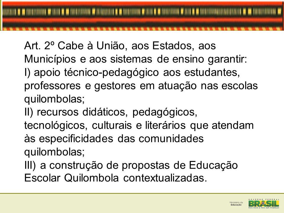 Art. 2º Cabe à União, aos Estados, aos Municípios e aos sistemas de ensino garantir: I) apoio técnico-pedagógico aos estudantes, professores e gestore