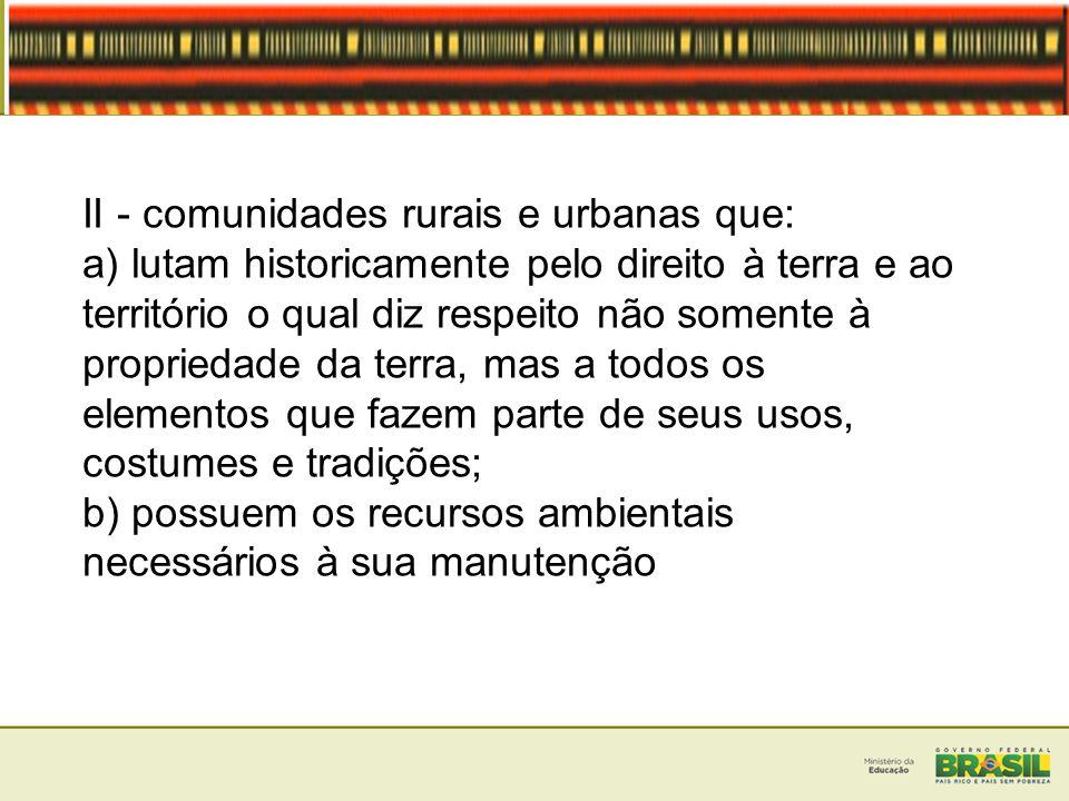 II - comunidades rurais e urbanas que: a) lutam historicamente pelo direito à terra e ao território o qual diz respeito não somente à propriedade da t