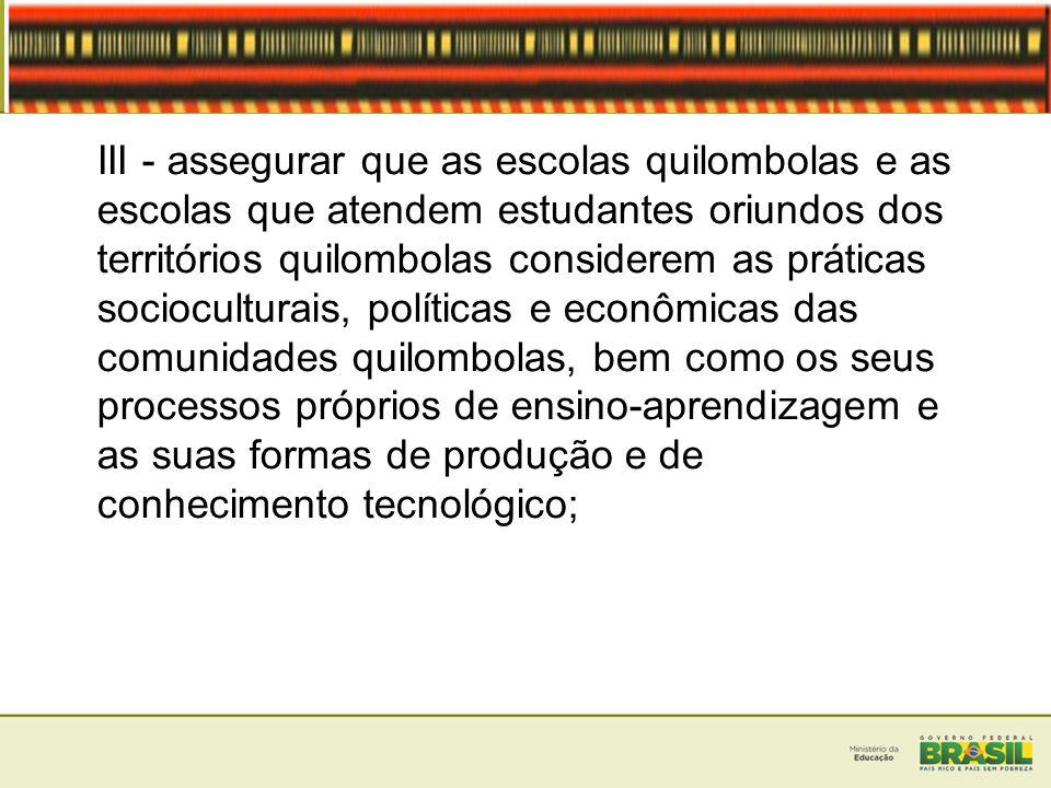 III - assegurar que as escolas quilombolas e as escolas que atendem estudantes oriundos dos territórios quilombolas considerem as práticas sociocultur