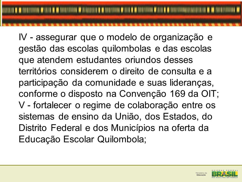 IV - assegurar que o modelo de organização e gestão das escolas quilombolas e das escolas que atendem estudantes oriundos desses territórios considere