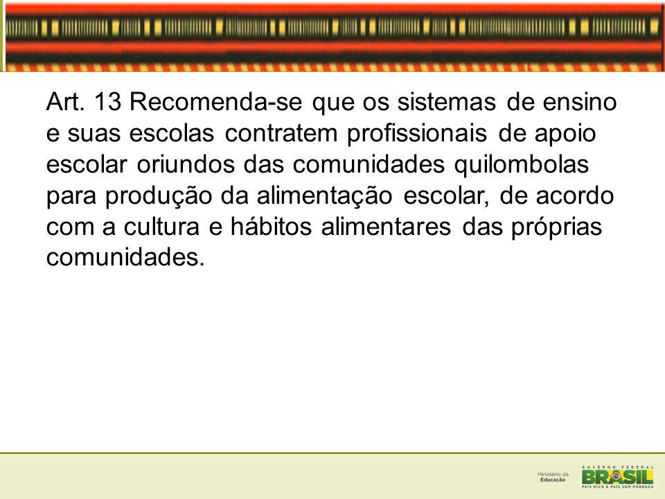Art. 13 Recomenda-se que os sistemas de ensino e suas escolas contratem profissionais de apoio escolar oriundos das comunidades quilombolas para produ