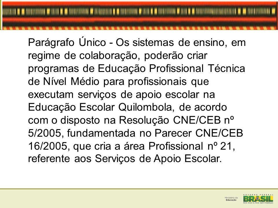 Parágrafo Único - Os sistemas de ensino, em regime de colaboração, poderão criar programas de Educação Profissional Técnica de Nível Médio para profis
